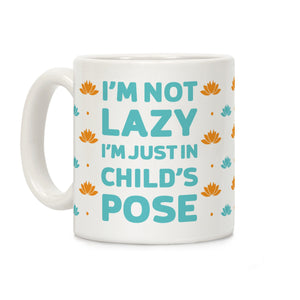 I'm Not Lazy, I'm Just In Child's Pose Ceramic Coffee Mug