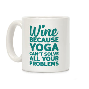Wine Because Yoga Can't Solve All Your Problems Ceramic Coffee Mug