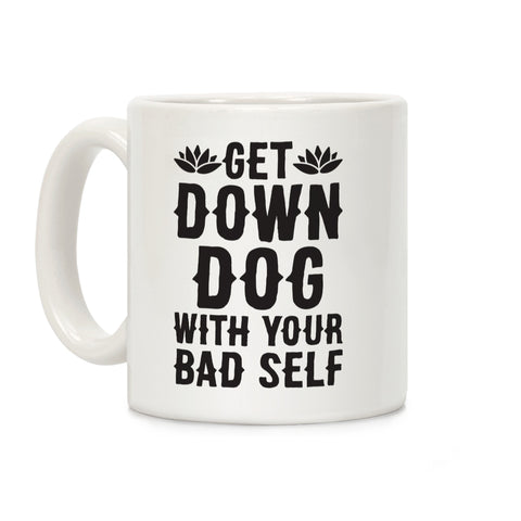 Get Down Dog With Your Bad Self Ceramic Coffee Mug