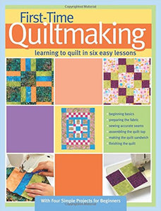 First-Time Quiltmaking (Softcover) by Becky Johnston and Linda Hungerford, ISBN 978-1-935726-23-4