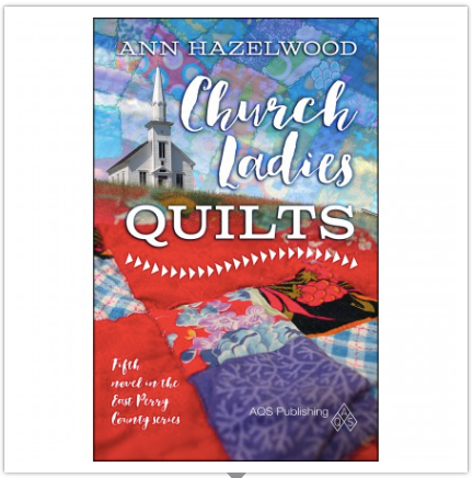 Church Ladies Quilts — Fifth Novel in the East Perry Country Series  — by Ann Hazelwood