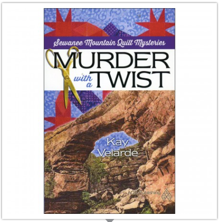 Murder with a Twist — Book 1 of the Sewanee Mountain Quilt Mysteries Series — by Kay Velarde