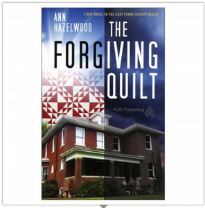 The Forgiving Quilt — Book 1 Of the East Perry County Series — by Ann Hazelwood