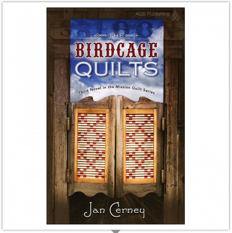 The Bird Cage Quilts — Third Book in the Mission Quilt Series  — by Jan Cerney