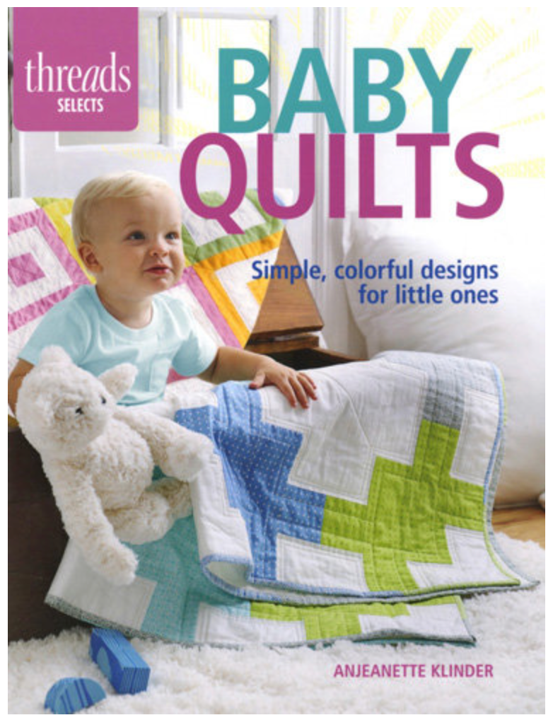 Baby Quilts: Simple, Colorful Designs for Little Ones by Anjeanette Klinder