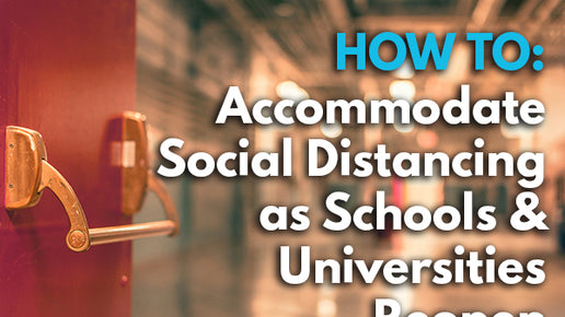 How To Accommodate Social Distancing As Schools & Universities Reopen