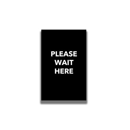"""Single-Sided Sign - """"Please Wait Here"""""""