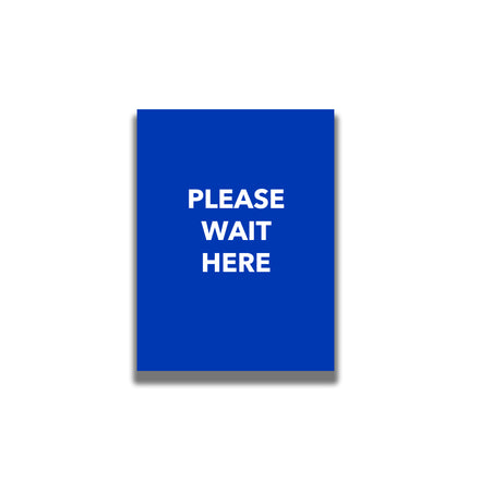Single-Sided Sign - 'Please Wait Here'
