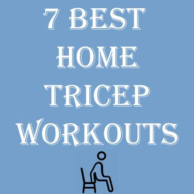 Home Tricep Workouts; 7 Best Tricep Workouts To Do At Home