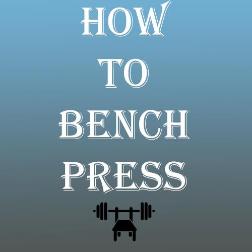 How To Bench Press; A Beginner's Bench Pressing Guide