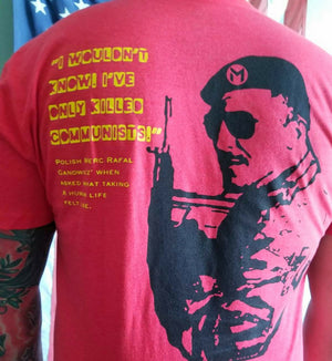 "Rafal Gan-Ganowicz T-Shirt - ""I wouldn't know. I've only killed communists."" - MiseryIncorporated - Back View"
