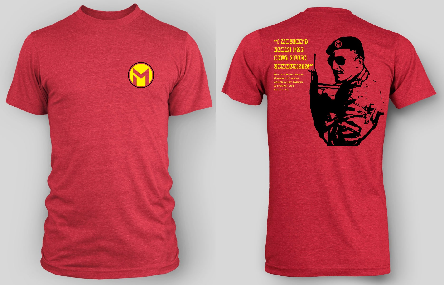 "Rafal Gan-Ganowicz T-Shirt - ""I wouldn't know. I've only killed communists."" - MiseryIncorporated - Front and Back View"