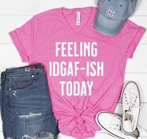 Feeling IDGAF-ISH Today T-Shirt