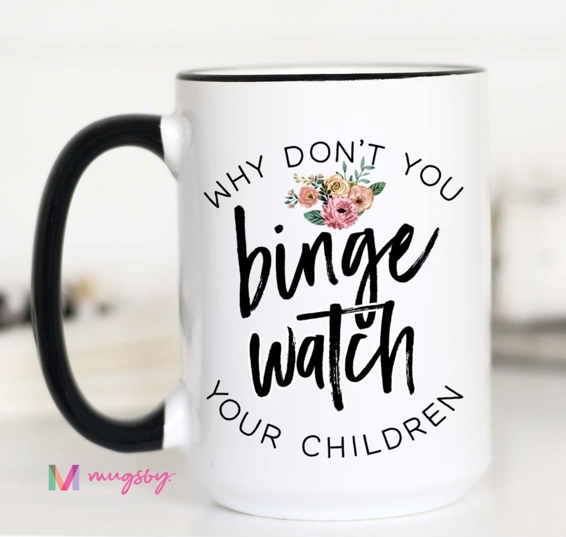 Why Don't You Binge Watch Your Children Mug