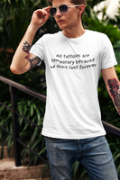All Tattoos are temporary T-shirt