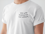 Die with memories, not dream T-shirt