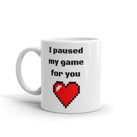 I paused my game for you Mug