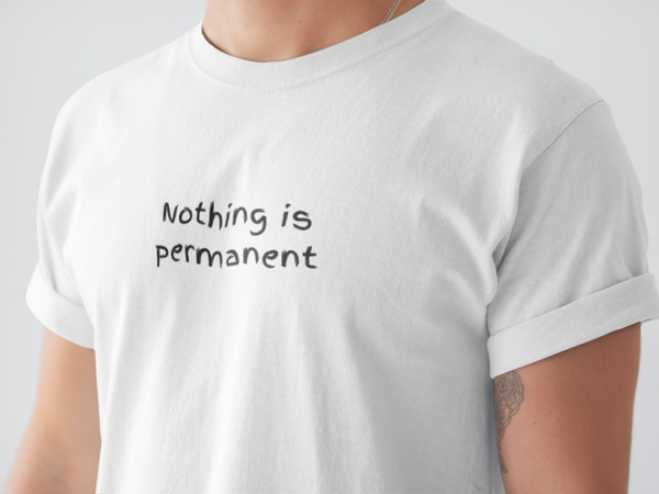 Nothing is permanent T-shirt