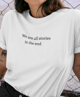 We are all stories in the end T-shirt