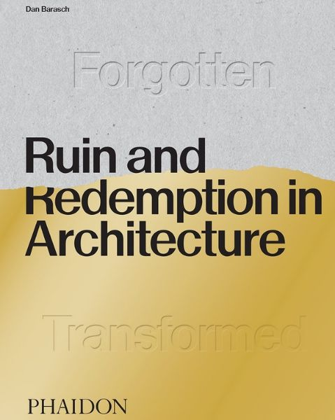 Ruin & Redemption in Architecture by Dan Barasch Book Cover