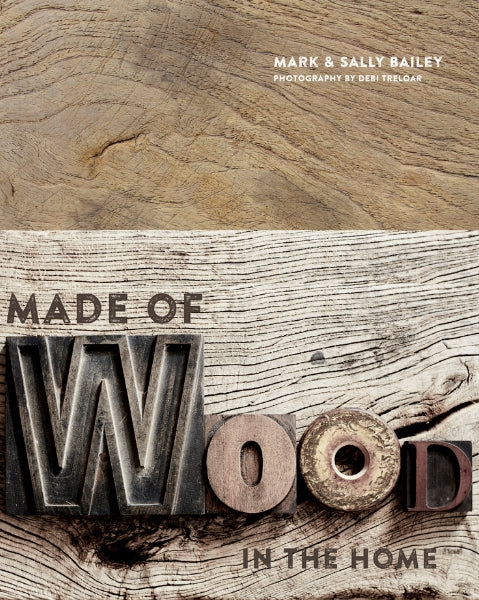 Made of Wood - a book by Mark & Sally Bailey that explores the use of wood in our homes. Photography by Debi Treloar.