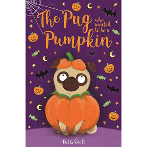 The Pug Who Wanted to be a Pumpkin by Bella Swift