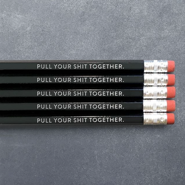 Say It With a Pencil - Pull Your Shit Together