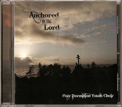 CD Anchored in the Lord by the Holy Dormition Youth Choir