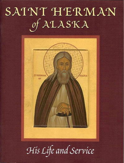 Saint Herman of Alaska His Life and Service