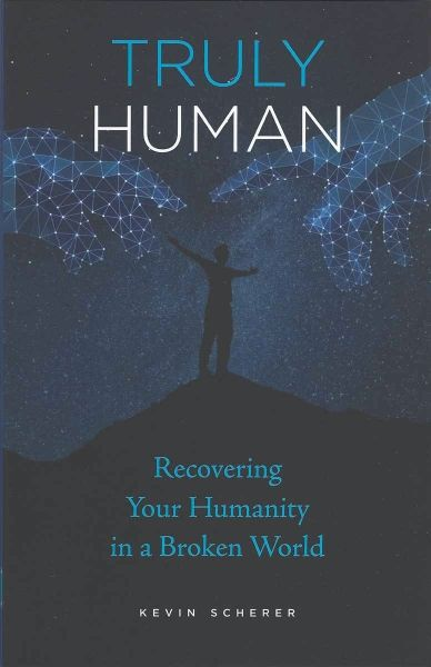 Truly Human, Recovering Your Humanity