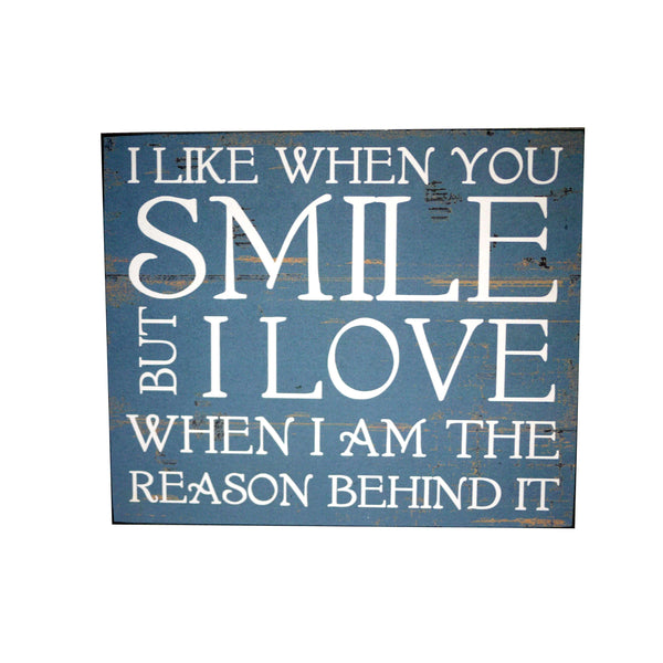 I LIKE IT WHEN YOU SMILE BUT I LOVE WHEN I AM THE REASON BEHIND IT SIGN, ART, Styles For Home Garden & Living, Styles For Home Garden and Living