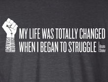 My Life Was Totally Changed When I Began to Struggle T-Shirt