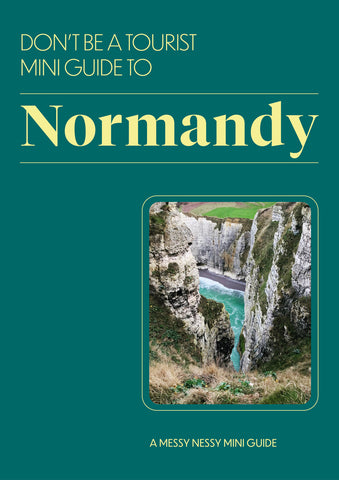 DON'T BE A TOURIST MINI GUIDE TO NORMANDY