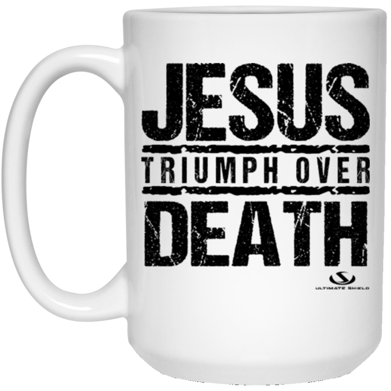 JESUS TRIUMPH OVER DEATH 15 oz. White Mug