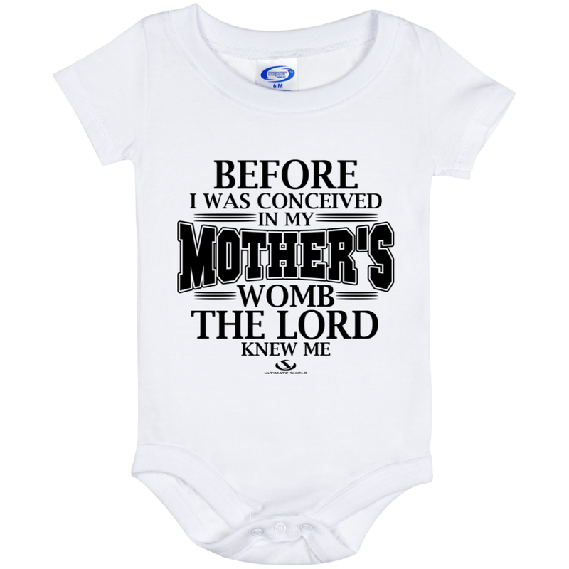 BEFORE I WAS CONCEIVED IN MY MOTHERS WOMB THE LORD KNEW ME Baby Onesie 6 Month