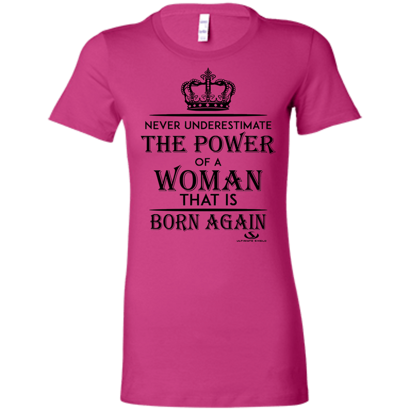 NEVER UNDERESTIMATE THE POWER OF A WOMAN THAT IS BORN AGAIN Ladies' Favorite T-Shirt