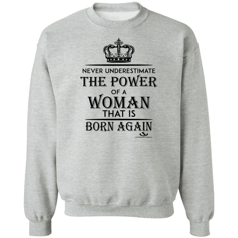 NEVER UNDERSETIMATE THE POWER OF A WOMAN LADIES Pullover Sweatshirt  8 oz.