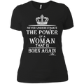 NEVER UNDERESTIMATE THE POWER OF A WOMAN THAT IS BORN AGAIN Ladies' Boyfriend T-Shirt