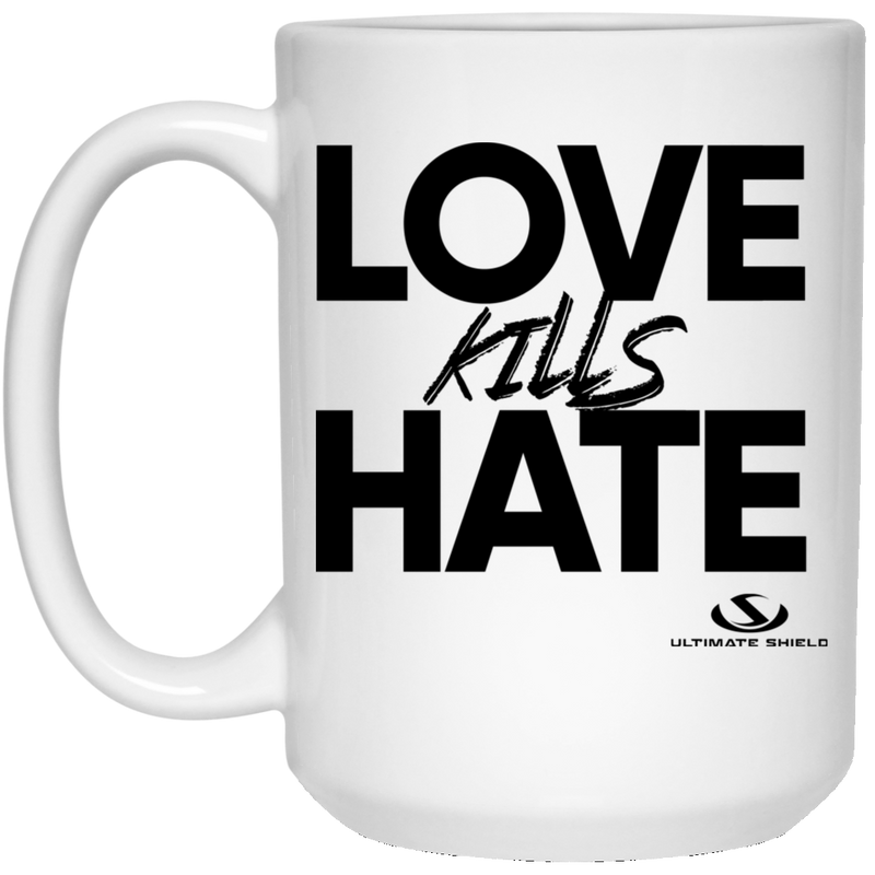 LOVE KILLS HATE 15 oz. White Mug