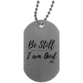 BE STILL AND KNOW THAT I AM GOD Silver Dog Tag