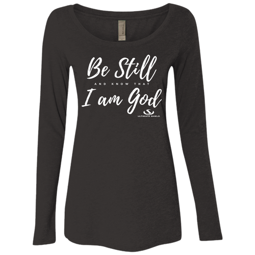 BE STILL AND KNOW THAT I AM GOD Ladies' Triblend LS Scoop