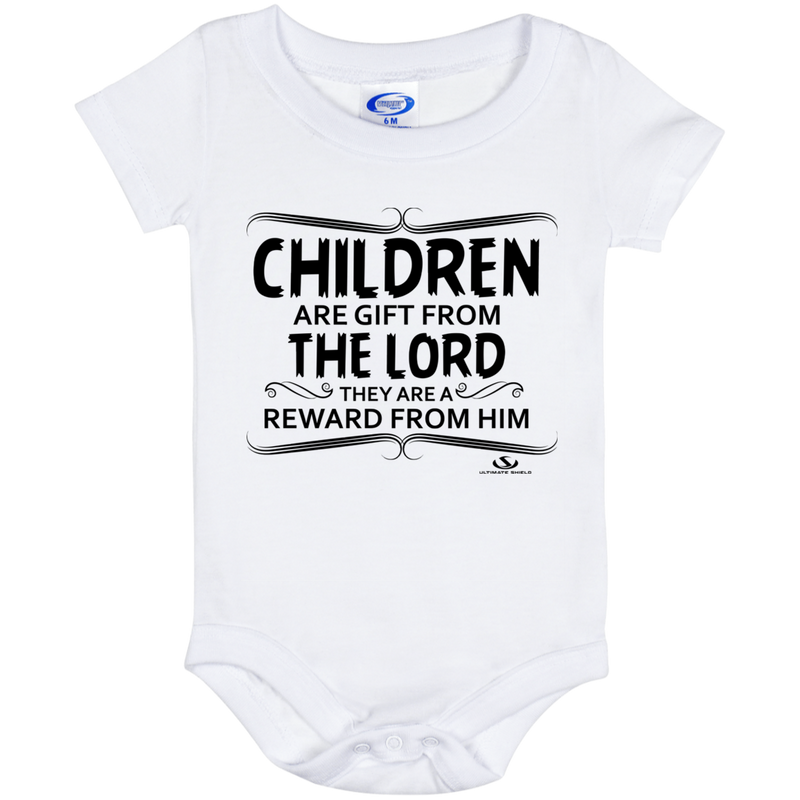 CHILDREN ARE GIFT FROM THE LORD THEY ARE A REWARD FROM HIM Onesie 6 Month