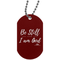 BE STILL AND KOWN THAT I AM GOD NOW T Dog Tag