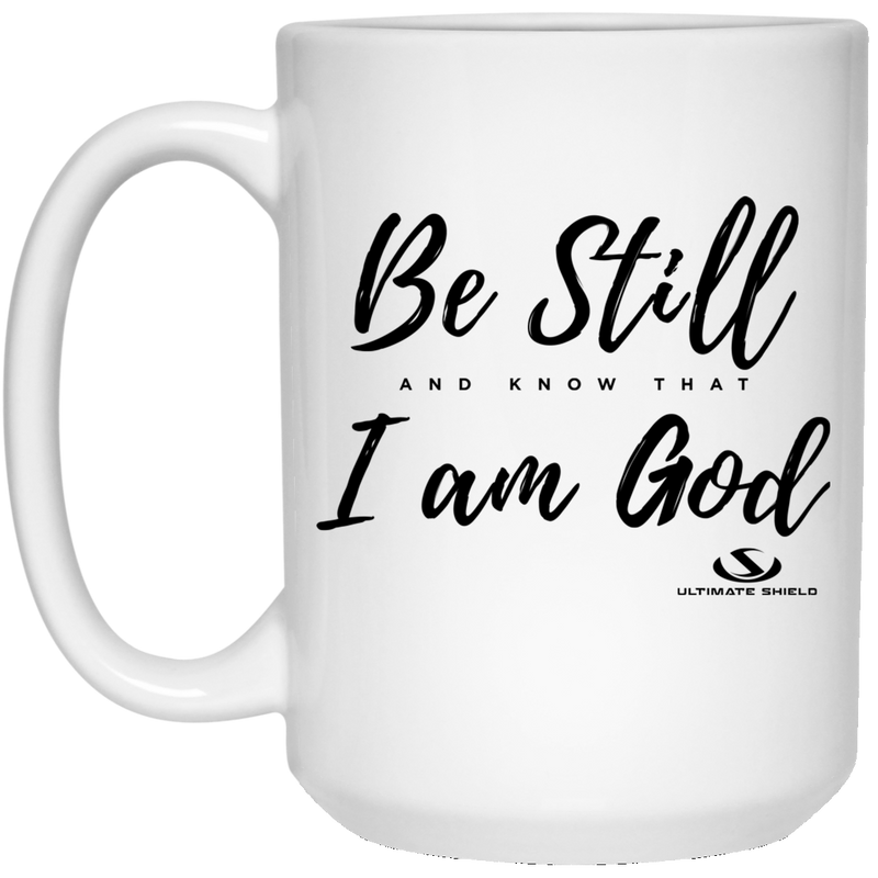 BE STILL AND KNOW THAT I AM GOD 15 oz. White Mug