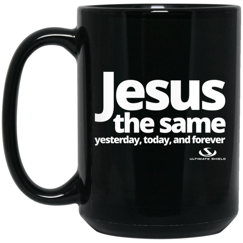 JESUS THE SAME YESTERDAY TODAY AND FOREVER 15 oz. Black Mug