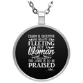 CHARM IS DECEPTIVE AND BEAUTY IS FLEEING BUT A WOMAN WHO FEARS THE LORD IS TO BE PRAISED Circle Necklace