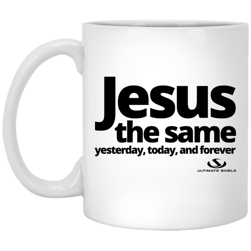 JESUS THE SAME YESTERDAY AND FOREVER 11 oz. White Mug