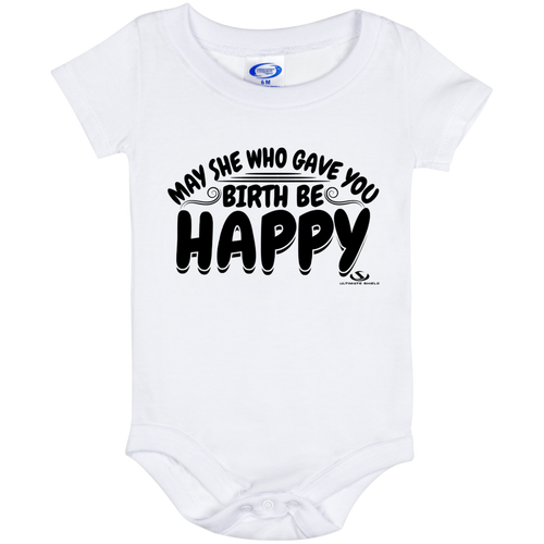 MAY SHE WHO GAVE YOU BIRTH BE HAPPY  Baby Onesie 6 Month