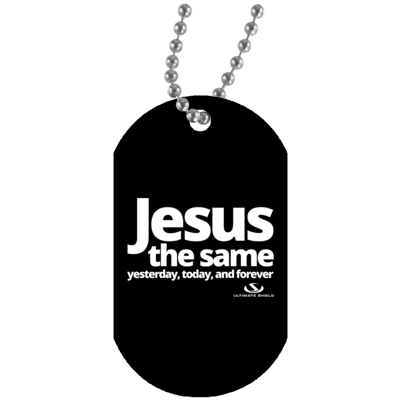JESUS THE SAME YESTERDAY AND FOREVER White Dog Tag