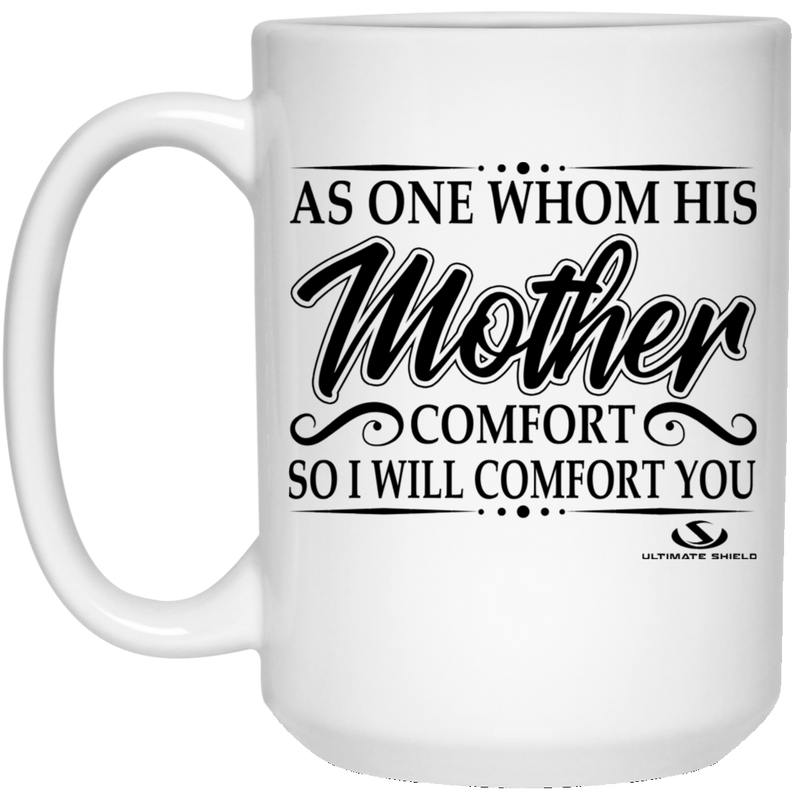 AS ONE WHOM HIS MOTHER COMFORT SO I WILL COMFORT YOU  15 oz. White Mug
